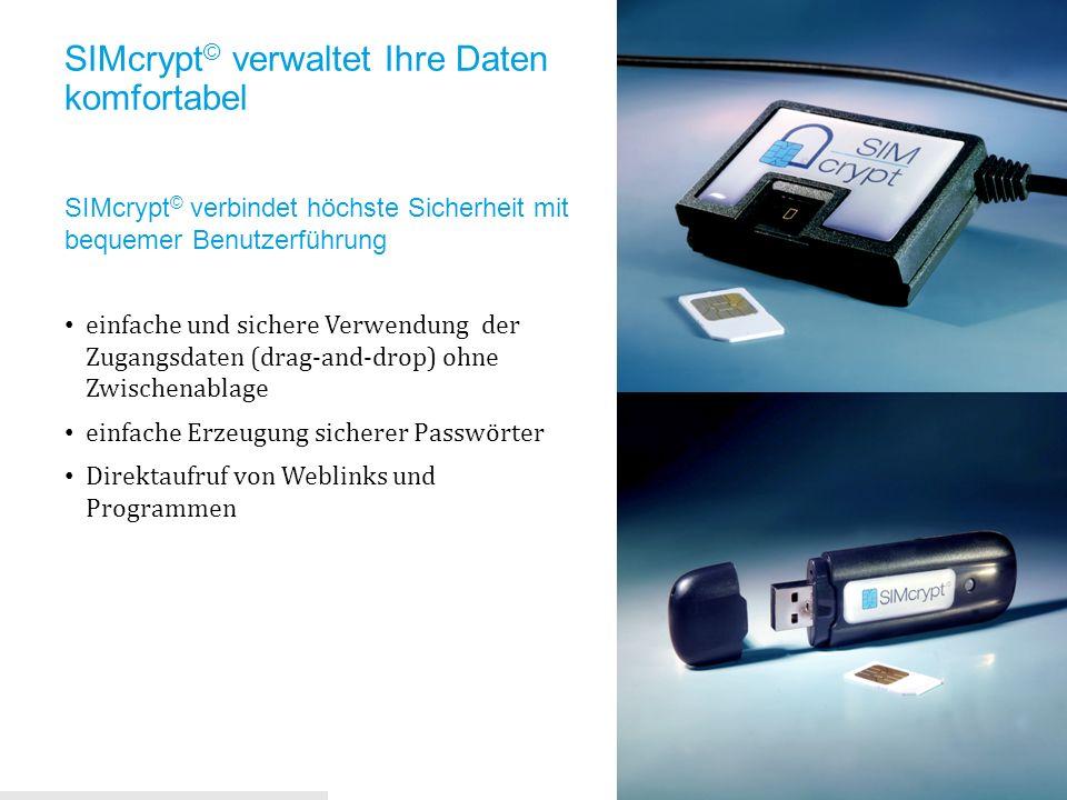 SIMcrypt © verbindet höchste Sicherheit mit bequemer Benutzerführung einfache und sichere Verwendung der Zugangsdaten (drag-and-drop) ohne Zwischenabl