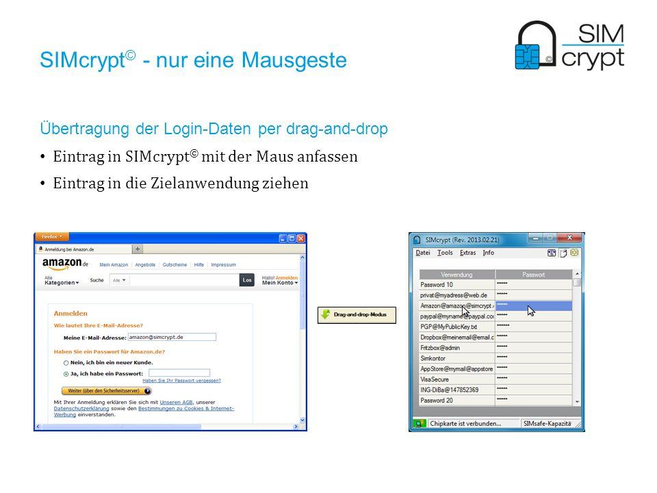 Übertragung der Login-Daten per drag-and-drop Eintrag in SIMcrypt © mit der Maus anfassen Eintrag in die Zielanwendung ziehen SIMcrypt © - nur eine Ma