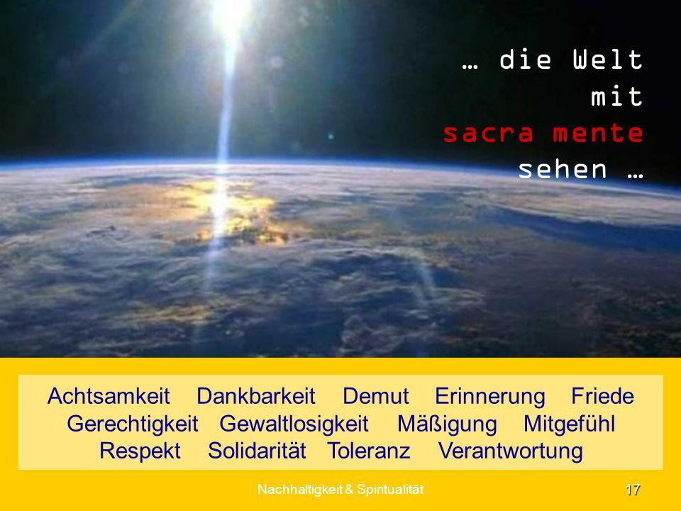 … die Welt mit sacra mente sehen … Achtsamkeit Dankbarkeit Demut Erinnerung Friede Gerechtigkeit Gewaltlosigkeit Mäßigung Mitgefühl Respekt Solidaritä