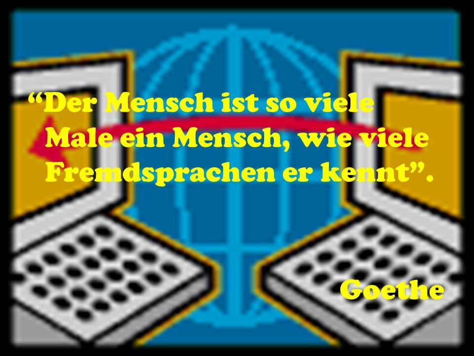 Der Mensch ist so viele Male ein Mensch, wie viele Fremdsprachen er kennt. Goethe