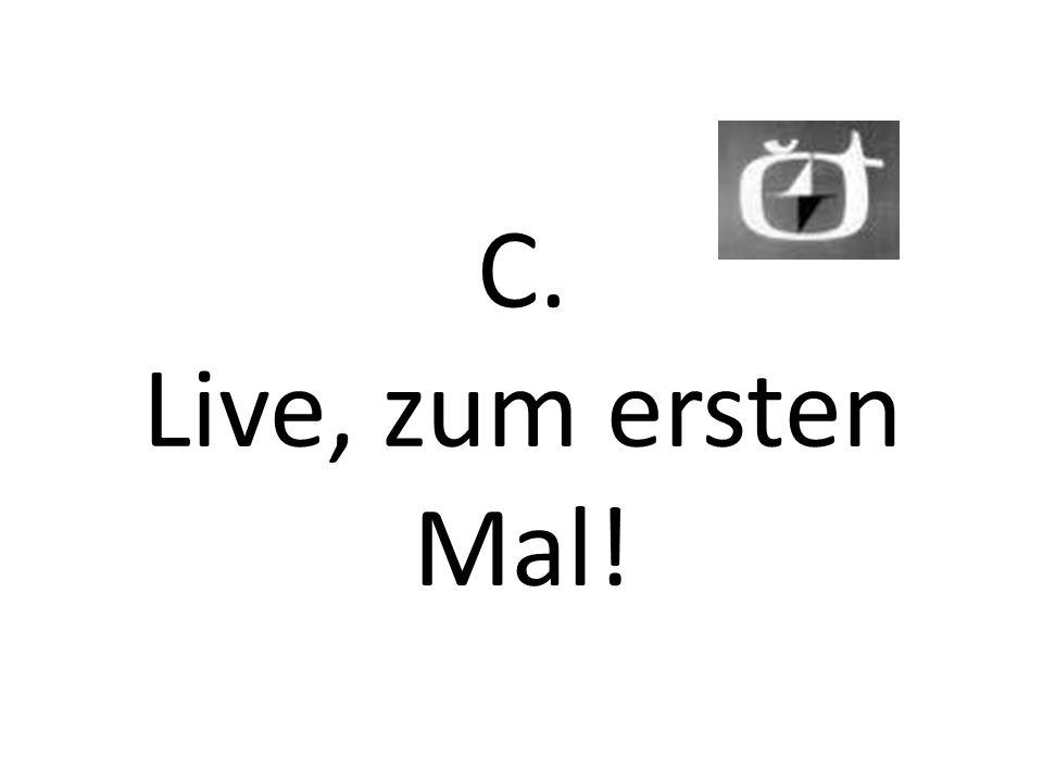 Live, zum ersten mal.(1.
