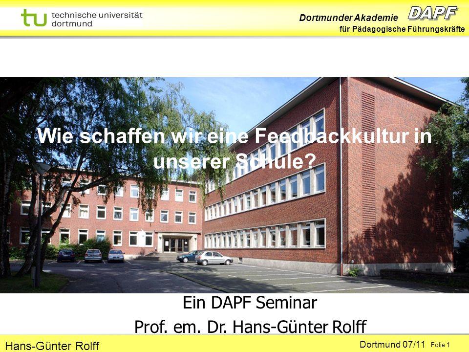 Dortmunder Akademie für Pädagogische Führungskräfte Dortmund 07/11 Folie 1 Hans-Günter Rolff Wie schaffen wir eine Feedbackkultur in unserer Schule? E