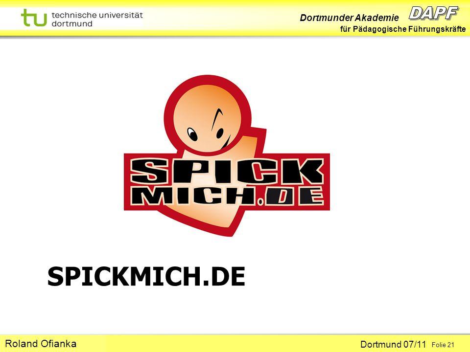 Dortmunder Akademie für Pädagogische Führungskräfte Dortmund 07/11 Folie 21 Hans-Günter Rolff SPICKMICH.DE Roland Ofianka