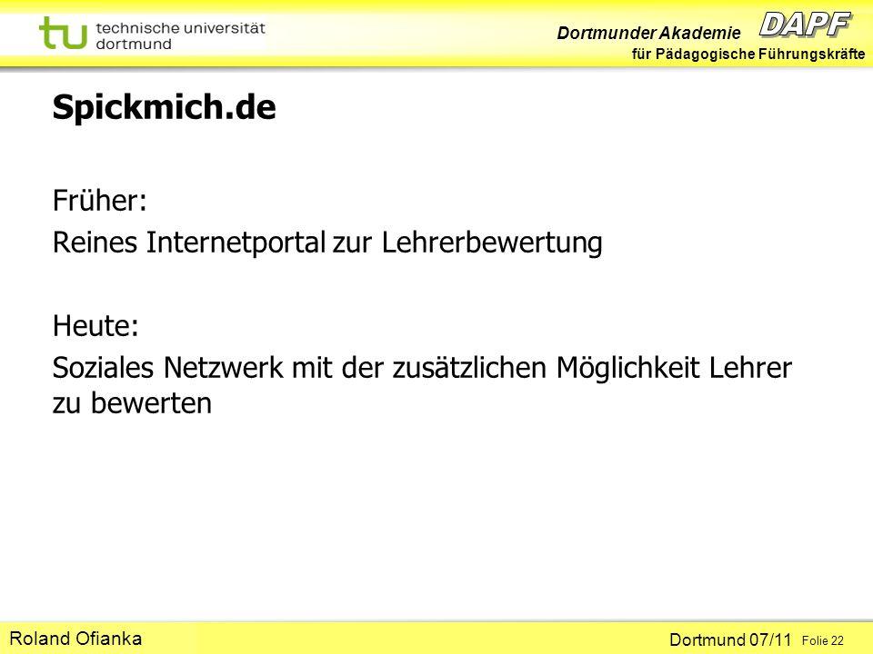 Dortmunder Akademie für Pädagogische Führungskräfte Dortmund 07/11 Folie 22 Hans-Günter Rolff Spickmich.de Früher: Reines Internetportal zur Lehrerbew
