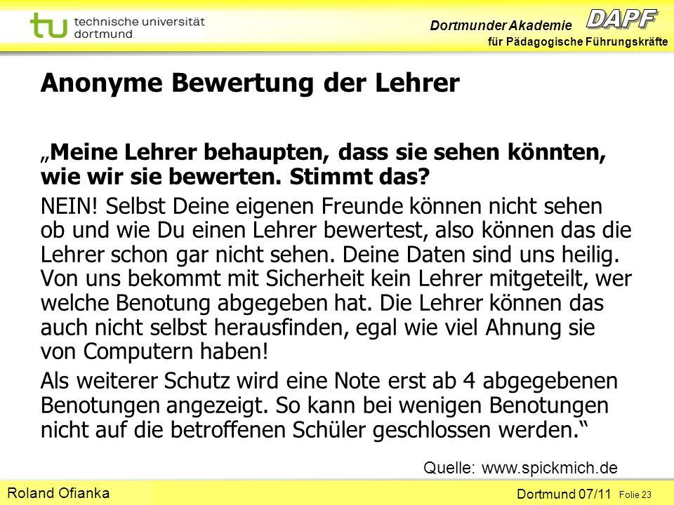 Dortmunder Akademie für Pädagogische Führungskräfte Dortmund 07/11 Folie 23 Hans-Günter Rolff Anonyme Bewertung der Lehrer Meine Lehrer behaupten, dass sie sehen könnten, wie wir sie bewerten.