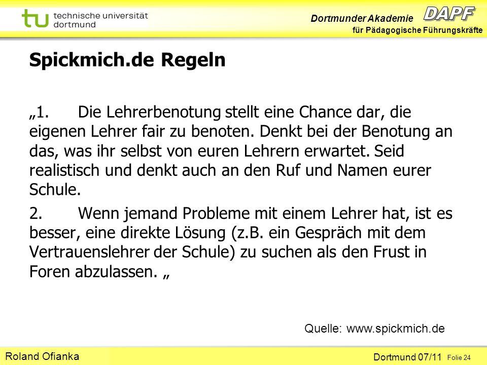 Dortmunder Akademie für Pädagogische Führungskräfte Dortmund 07/11 Folie 24 Hans-Günter Rolff Spickmich.de Regeln 1.Die Lehrerbenotung stellt eine Chance dar, die eigenen Lehrer fair zu benoten.