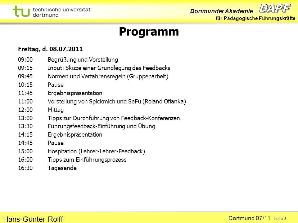 Dortmunder Akademie für Pädagogische Führungskräfte Dortmund 07/11 Folie 3 Hans-Günter Rolff Programm Freitag, d. 08.07.2011 09:00Begrüßung und Vorste