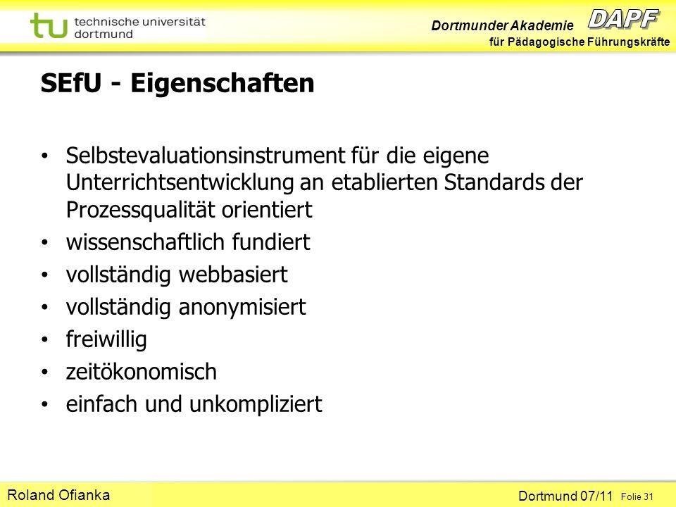 Dortmunder Akademie für Pädagogische Führungskräfte Dortmund 07/11 Folie 31 Hans-Günter Rolff SEfU - Eigenschaften Selbstevaluationsinstrument für die
