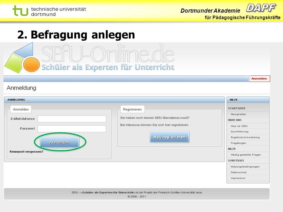 Dortmunder Akademie für Pädagogische Führungskräfte Dortmund 07/11 Folie 39 Hans-Günter Rolff 2. Befragung anlegen