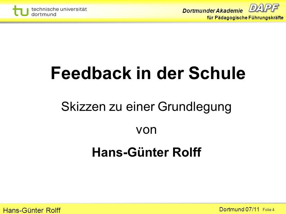 Dortmunder Akademie für Pädagogische Führungskräfte Dortmund 07/11 Folie 4 Hans-Günter Rolff Feedback in der Schule Skizzen zu einer Grundlegung von H