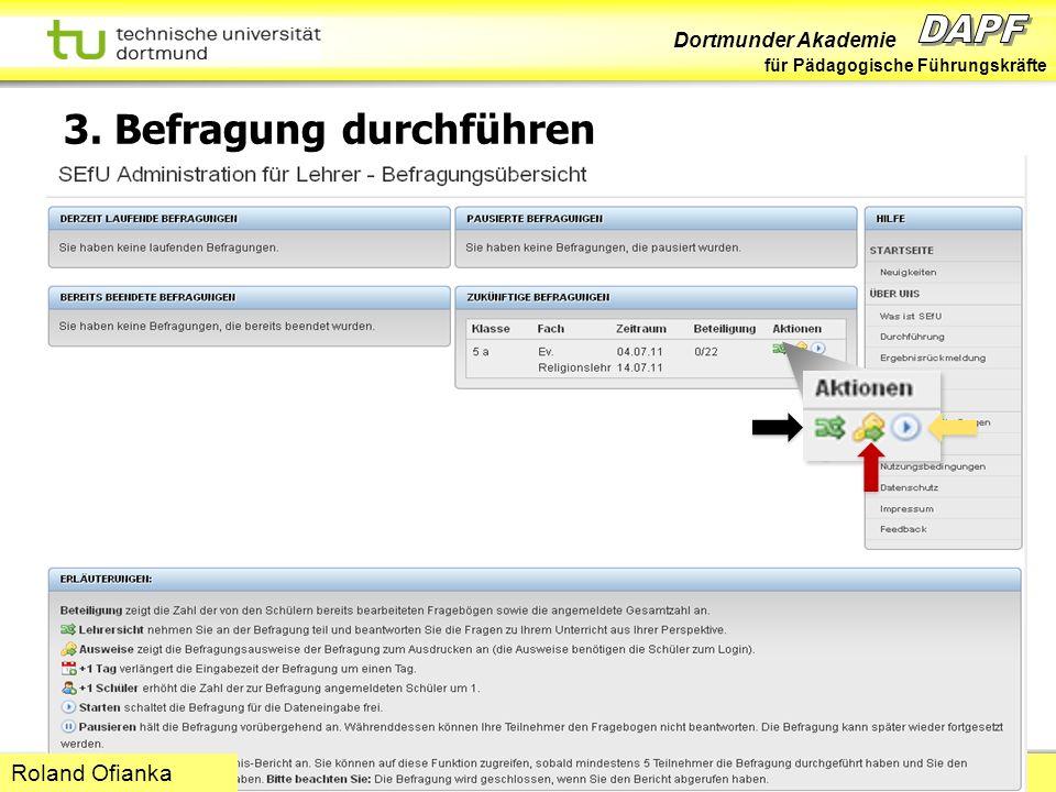 Dortmunder Akademie für Pädagogische Führungskräfte Dortmund 07/11 Folie 44 Hans-Günter Rolff 3. Befragung durchführen Roland Ofianka