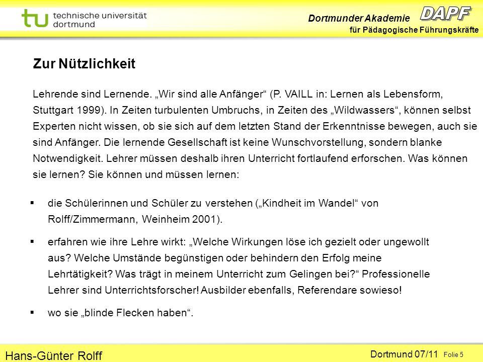Dortmunder Akademie für Pädagogische Führungskräfte Dortmund 07/11 Folie 5 Hans-Günter Rolff Zur Nützlichkeit die Schülerinnen und Schüler zu verstehen (Kindheit im Wandel von Rolff/Zimmermann, Weinheim 2001).