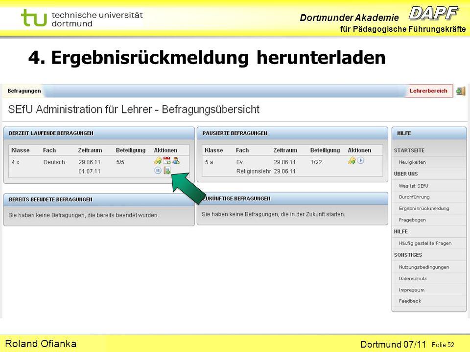 Dortmunder Akademie für Pädagogische Führungskräfte Dortmund 07/11 Folie 52 Hans-Günter Rolff 4. Ergebnisrückmeldung herunterladen Roland Ofianka