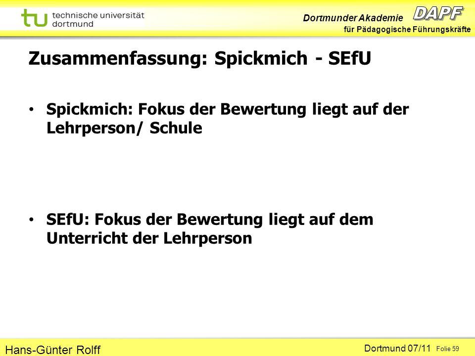 Dortmunder Akademie für Pädagogische Führungskräfte Dortmund 07/11 Folie 59 Hans-Günter Rolff Zusammenfassung: Spickmich - SEfU Spickmich: Fokus der B