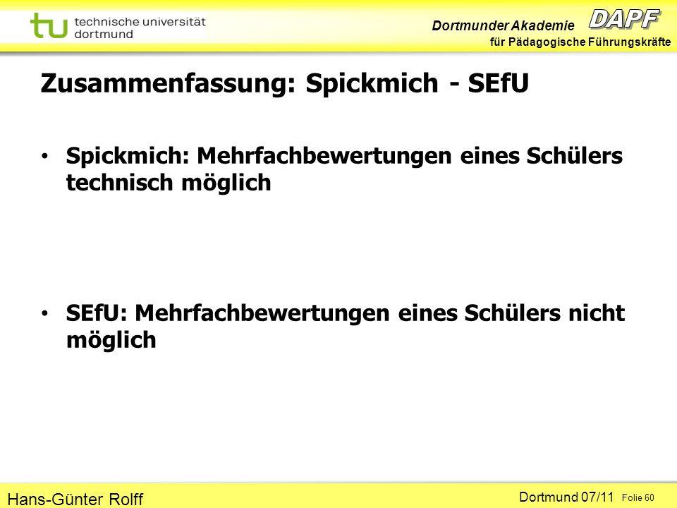 Dortmunder Akademie für Pädagogische Führungskräfte Dortmund 07/11 Folie 60 Hans-Günter Rolff Zusammenfassung: Spickmich - SEfU Spickmich: Mehrfachbew