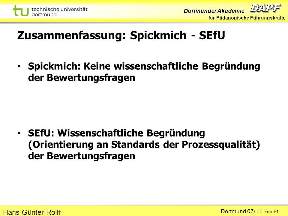 Dortmunder Akademie für Pädagogische Führungskräfte Dortmund 07/11 Folie 61 Hans-Günter Rolff Zusammenfassung: Spickmich - SEfU Spickmich: Keine wisse