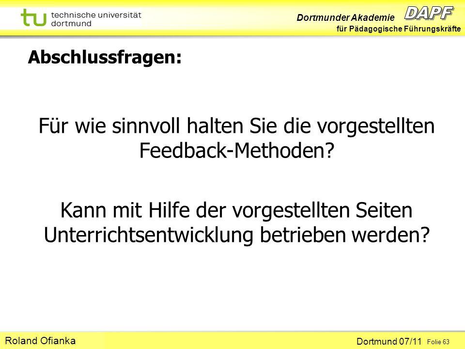 Dortmunder Akademie für Pädagogische Führungskräfte Dortmund 07/11 Folie 63 Hans-Günter Rolff Abschlussfragen: Für wie sinnvoll halten Sie die vorgestellten Feedback-Methoden.