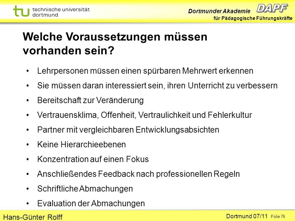 Dortmunder Akademie für Pädagogische Führungskräfte Dortmund 07/11 Folie 76 Hans-Günter Rolff Welche Voraussetzungen müssen vorhanden sein.