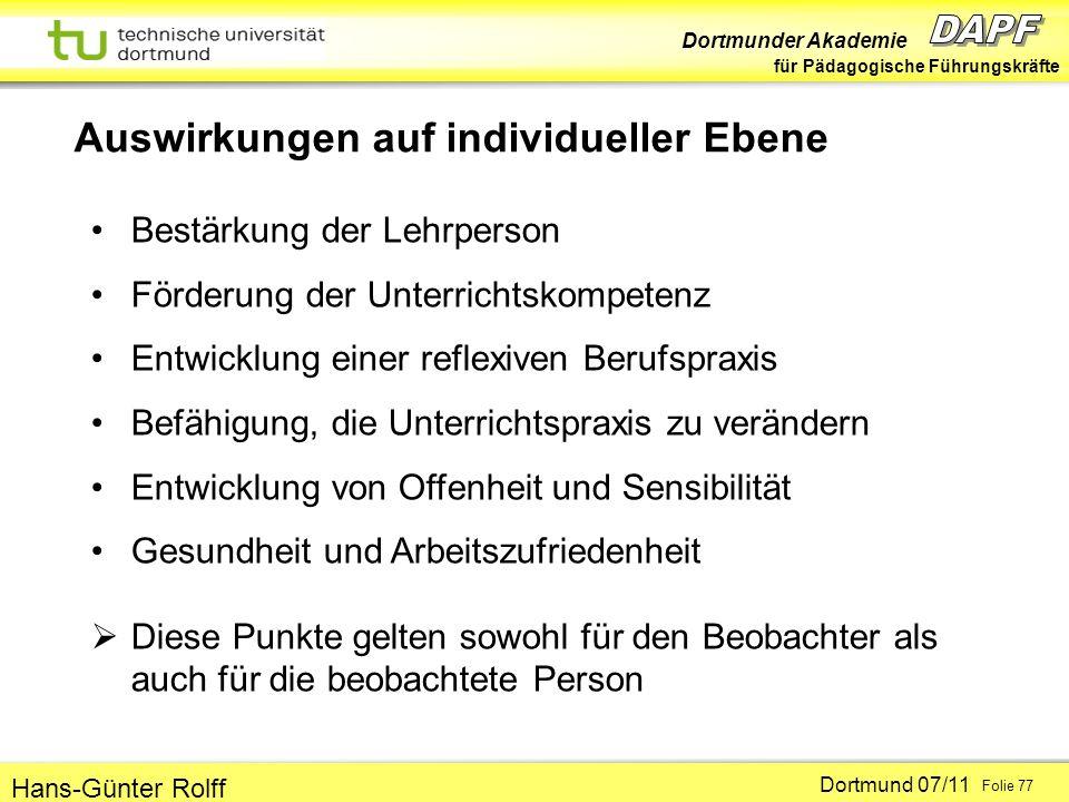 Dortmunder Akademie für Pädagogische Führungskräfte Dortmund 07/11 Folie 77 Hans-Günter Rolff Auswirkungen auf individueller Ebene Bestärkung der Lehr