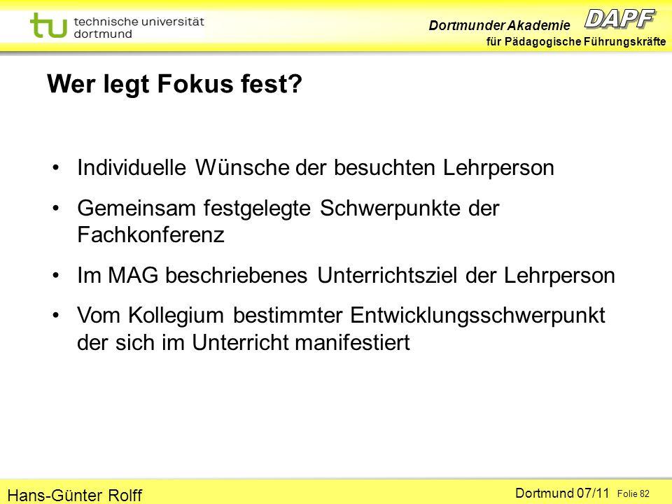 Dortmunder Akademie für Pädagogische Führungskräfte Dortmund 07/11 Folie 82 Hans-Günter Rolff Wer legt Fokus fest? Individuelle Wünsche der besuchten