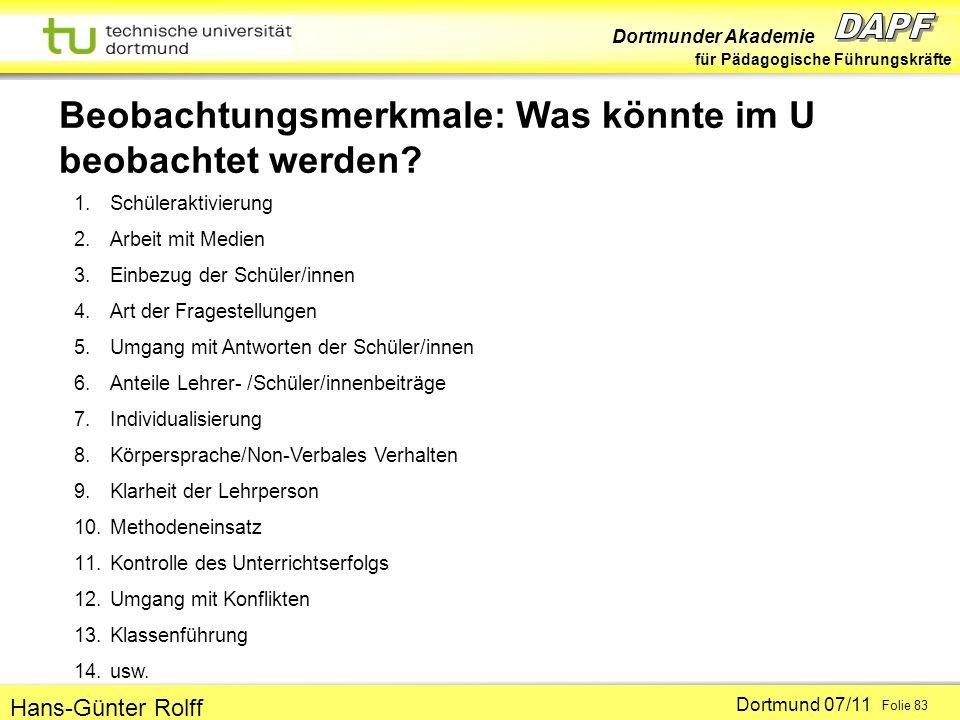 Dortmunder Akademie für Pädagogische Führungskräfte Dortmund 07/11 Folie 83 Hans-Günter Rolff Beobachtungsmerkmale: Was könnte im U beobachtet werden?