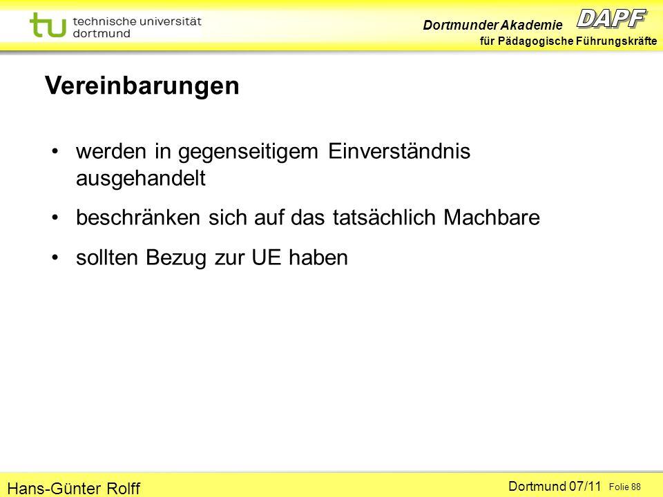 Dortmunder Akademie für Pädagogische Führungskräfte Dortmund 07/11 Folie 88 Hans-Günter Rolff Vereinbarungen werden in gegenseitigem Einverständnis ausgehandelt beschränken sich auf das tatsächlich Machbare sollten Bezug zur UE haben