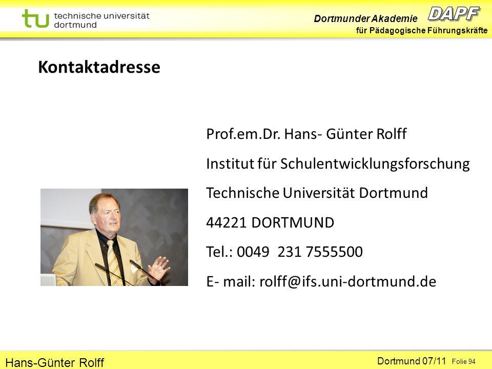 Dortmunder Akademie für Pädagogische Führungskräfte Dortmund 07/11 Folie 94 Hans-Günter Rolff Kontaktadresse Prof.em.Dr. Hans- Günter Rolff Institut f