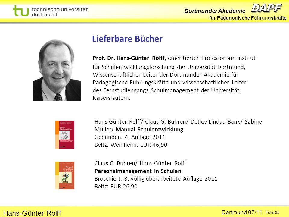 Dortmunder Akademie für Pädagogische Führungskräfte Dortmund 07/11 Folie 95 Hans-Günter Rolff Prof. Dr. Hans-Günter Rolff, emeritierter Professor am I