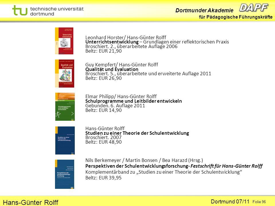 Dortmunder Akademie für Pädagogische Führungskräfte Dortmund 07/11 Folie 96 Hans-Günter Rolff Leonhard Horster/ Hans-Günter Rolff Unterrichtsentwicklung – Grundlagen einer reflektorischen Praxis Broschiert.