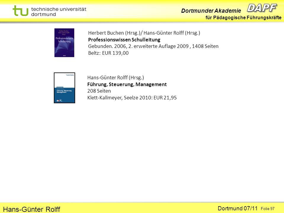 Dortmunder Akademie für Pädagogische Führungskräfte Dortmund 07/11 Folie 97 Hans-Günter Rolff Herbert Buchen (Hrsg.)/ Hans-Günter Rolff (Hrsg.) Professionswissen Schulleitung Gebunden.