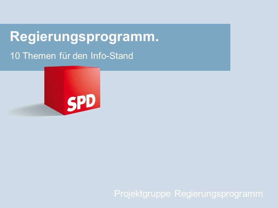 Regierungsprogramm. 10 Themen für den Info-Stand Projektgruppe Regierungsprogramm