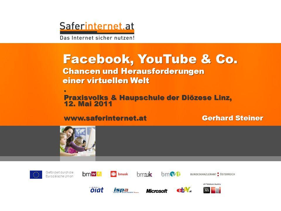 Gefördert durch die Europäische Union Facebook, YouTube & Co. Chancen und Herausforderungen einer virtuellen Welt. Praxisvolks & Haupschule der Diözes