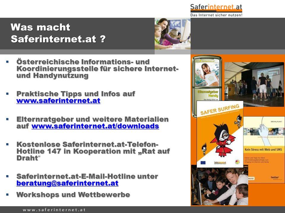 w w w. s a f e r i n t e r n e t. a t Was macht Saferinternet.at ? Österreichische Informations- und Koordinierungsstelle für sichere Internet- und Ha