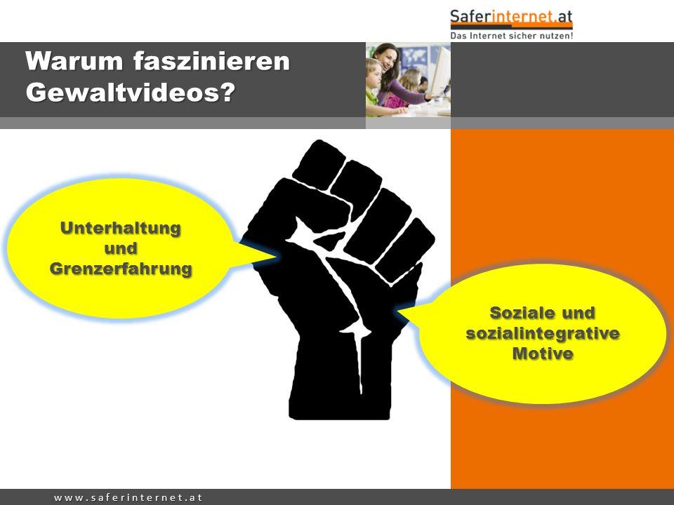 w w w. s a f e r i n t e r n e t. a t Warum faszinieren Gewaltvideos? Unterhaltung und Grenzerfahrung Soziale und sozialintegrative Motive