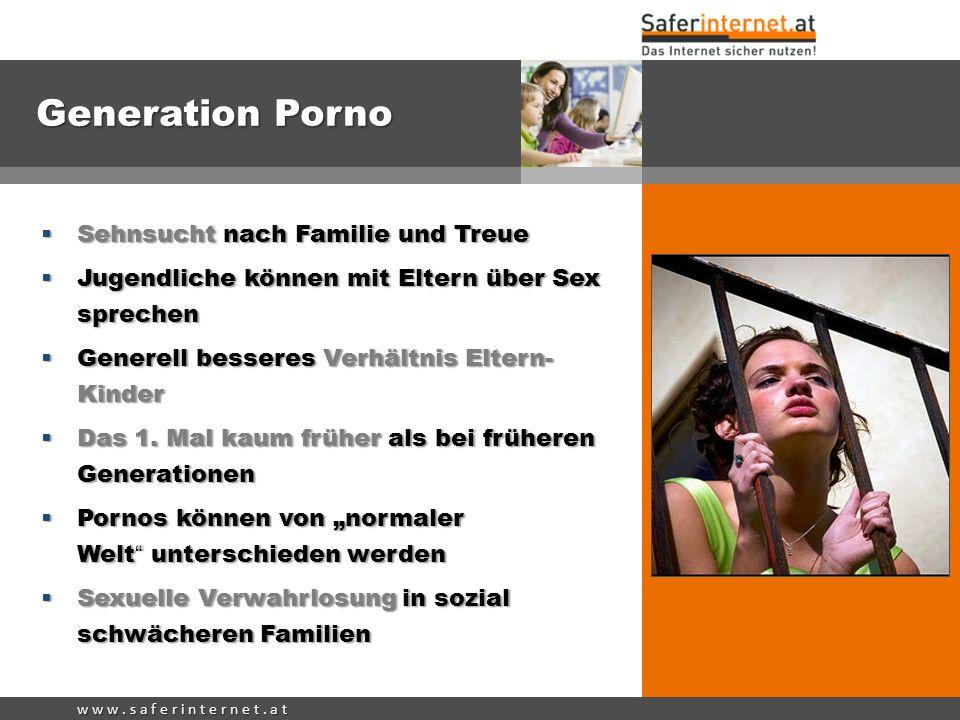 w w w. s a f e r i n t e r n e t. a t Generation Porno Sehnsucht nach Familie und Treue Sehnsucht nach Familie und Treue Jugendliche können mit Eltern