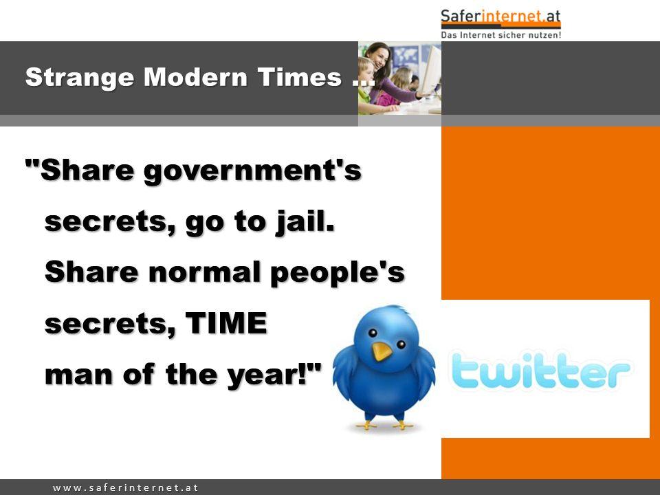 w w w. s a f e r i n t e r n e t. a t Strange Modern Times...