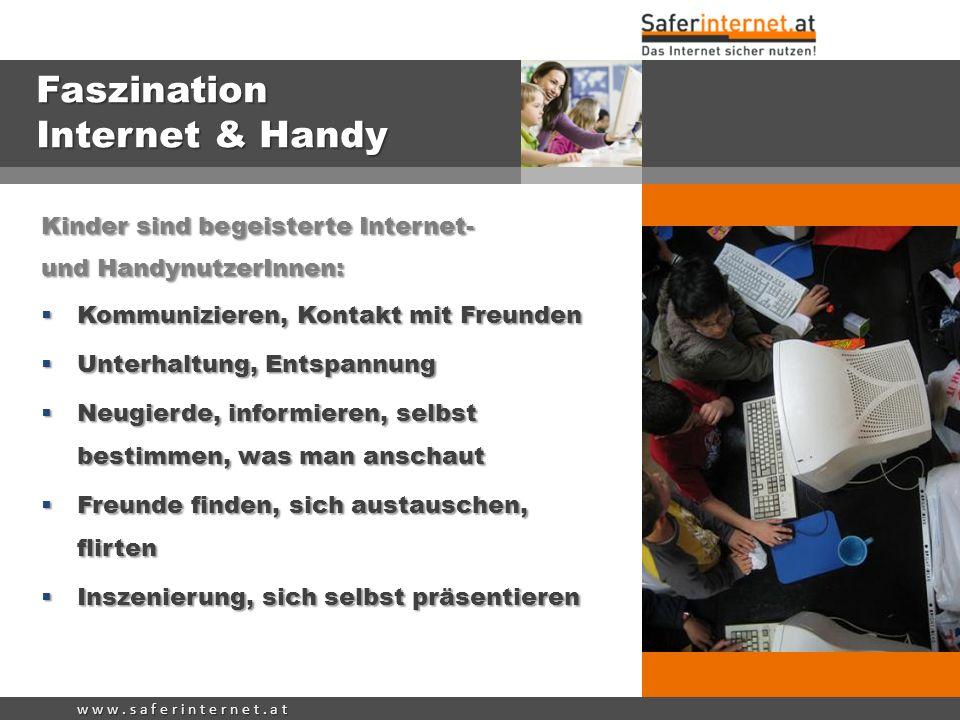 w w w. s a f e r i n t e r n e t. a t Faszination Internet & Handy Kinder sind begeisterte Internet- und HandynutzerInnen: Kommunizieren, Kontakt mit