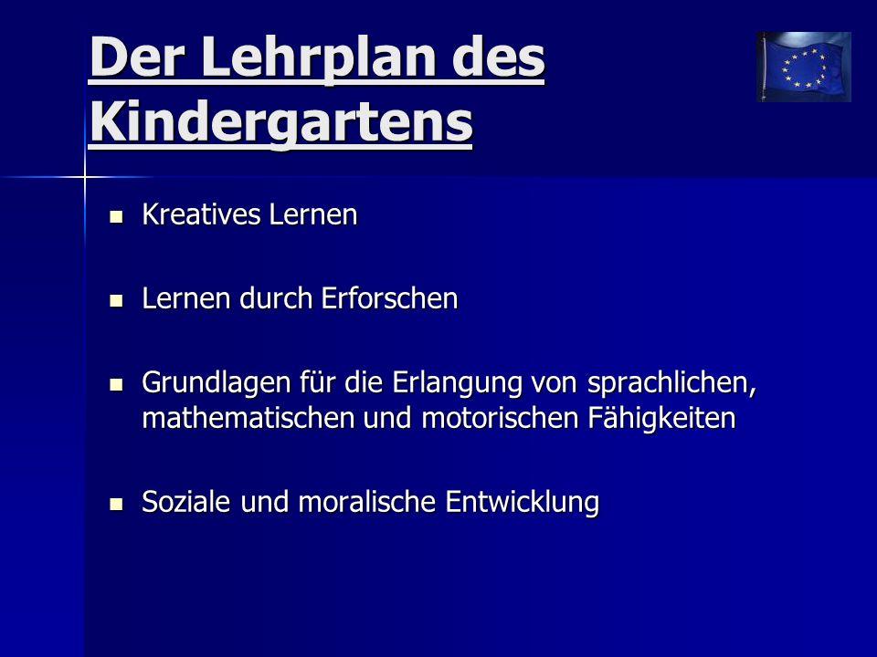 Der Lehrplan des Kindergartens Kreatives Lernen Kreatives Lernen Lernen durch Erforschen Lernen durch Erforschen Grundlagen für die Erlangung von sprachlichen, mathematischen und motorischen Fähigkeiten Grundlagen für die Erlangung von sprachlichen, mathematischen und motorischen Fähigkeiten Soziale und moralische Entwicklung Soziale und moralische Entwicklung