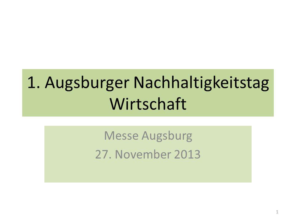 1. Augsburger Nachhaltigkeitstag Wirtschaft Messe Augsburg 27. November 2013 1