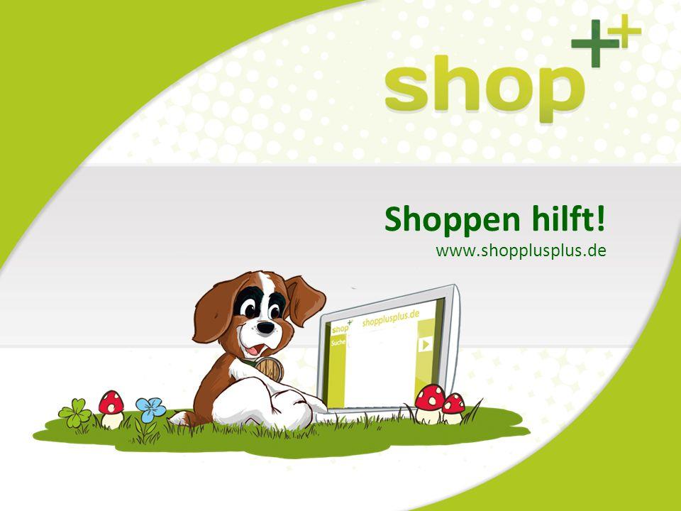 Shoppen hilft! www.shopplusplus.de