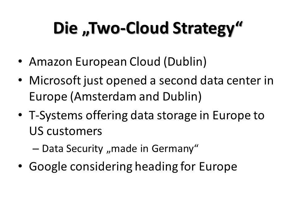 Amazon European Cloud (Dublin) Microsoft just opened a second data center in Europe (Amsterdam and Dublin) T-Systems offering data storage in Europe t