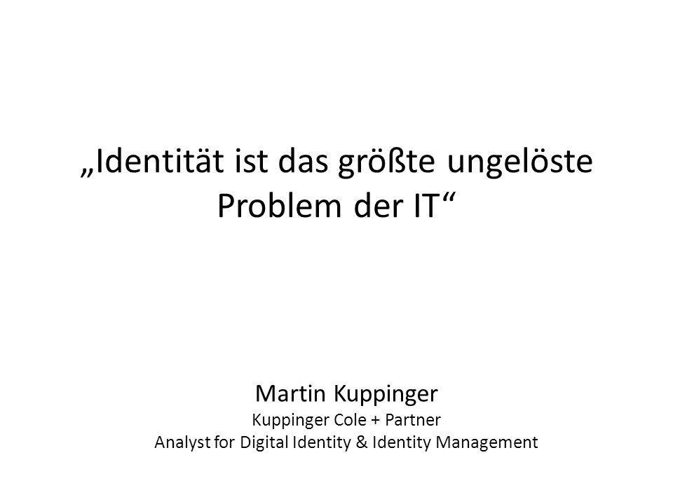 Identität ist das größte ungelöste Problem der IT Martin Kuppinger Kuppinger Cole + Partner Analyst for Digital Identity & Identity Management