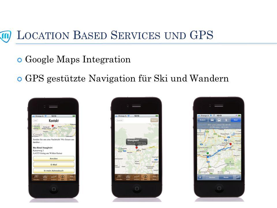 L OCATION B ASED S ERVICES UND GPS Google Maps Integration GPS gestützte Navigation für Ski und Wandern