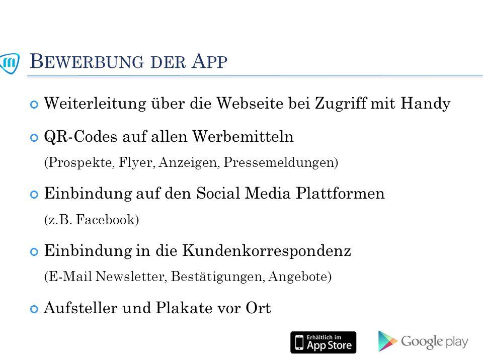 B EWERBUNG DER A PP Weiterleitung über die Webseite bei Zugriff mit Handy QR-Codes auf allen Werbemitteln (Prospekte, Flyer, Anzeigen, Pressemeldungen) Einbindung auf den Social Media Plattformen (z.B.