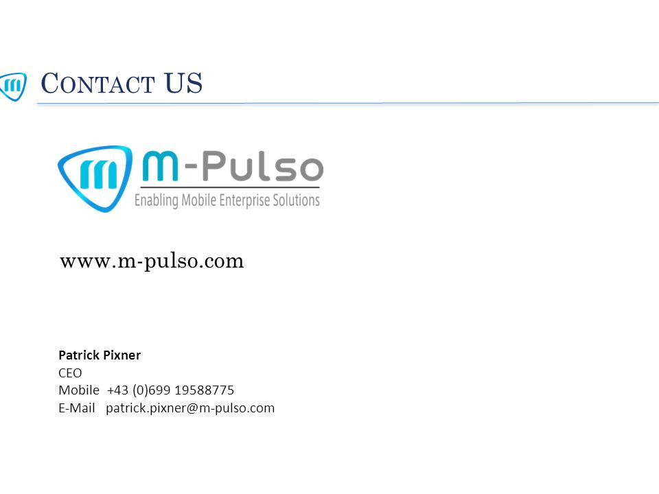 C ONTACT US www.m-pulso.com Patrick Pixner CEO Mobile +43 (0)699 19588775 E-Mail patrick.pixner@m-pulso.com