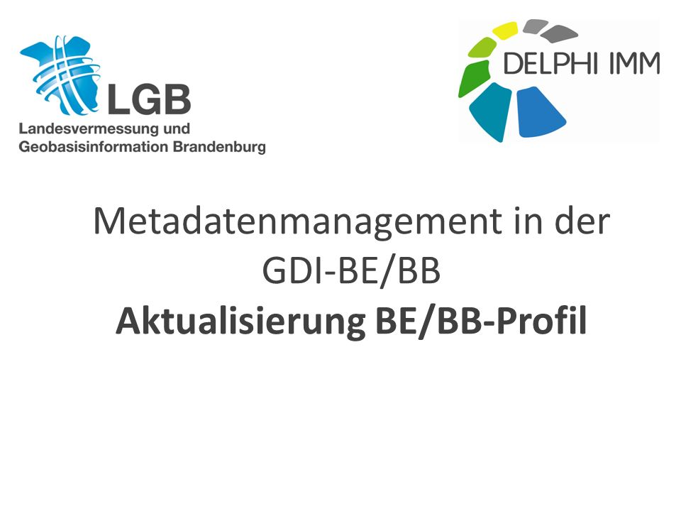 Metadatenmanagement in der GDI-BE/BB Aktualisierung BE/BB-Profil