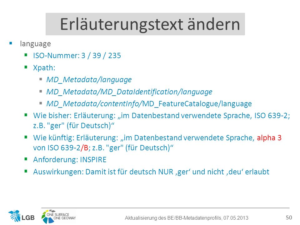 language ISO-Nummer: 3 / 39 / 235 Xpath: MD_Metadata/language MD_Metadata/MD_DataIdentification/language MD_Metadata/contentInfo/MD_FeatureCatalogue/l