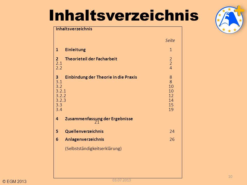 © EGM 2013 Inhaltsverzeichnis 03.07.2013 10 Inhaltsverzeichnis Seite 1Einleitung 1 2Theorieteil der Facharbeit 2 2.1 2 2.2 4 3Einbindung der Theorie i