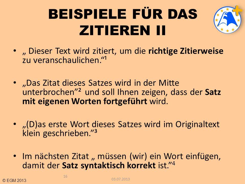 © EGM 2013 BEISPIELE FÜR DAS ZITIEREN II Dieser Text wird zitiert, um die richtige Zitierweise zu veranschaulichen.¹ Das Zitat dieses Satzes wird in d