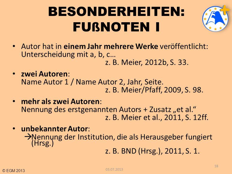 © EGM 2013 BESONDERHEITEN: FUßNOTEN I Autor hat in einem Jahr mehrere Werke veröffentlicht: Unterscheidung mit a, b, c… z. B. Meier, 2012b, S. 33. zwe